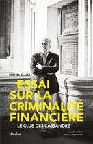 Couverture du livre « Essai sur la criminalité financière ; le club des Cassandre » de Michel Claise aux éditions Editions Racine