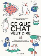 Couverture du livre « Ce que chat veut dire ; pour entretenir une relation durable et équilibrée avec son chat » de Yuki Hattori aux éditions Marabout