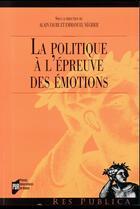 Couverture du livre « La politique à l'épreuve des émotions » de Collectif et Emmanuel Negrier et Alain Faure aux éditions Pu De Rennes