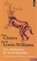 Couverture du livre « Les chamanes de la préhistoire ; texte intégral, polémiques et reponses » de Jean Clottes et David Lewis-Williams aux éditions Points