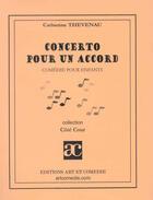 Couverture du livre « Concerto Pour Un Accord ; Comedie Pour Enfants » de Catherine Theveneau aux éditions Art Et Comedie