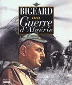 Couverture du livre « Ma Guerre D'Algerie » de Marcel-Maurice Bigeard aux éditions Editions 1