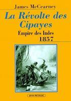 Couverture du livre « La révolte des cipayes ; empire des Indes 1857 » de James Mc Cearney aux éditions Jean Picollec