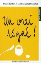 Couverture du livre « Un vrai régal ! » de France Guillain et Jocelyne Vollet-Guinehut aux éditions Demeter