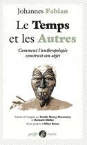 Couverture du livre « Le temps et les autres ; comment l'anthropologie construit son objet » de Johannes Fabian aux éditions Anacharsis