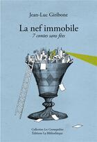 Couverture du livre « La nef immobile ; sept contes sans fées » de Jean-Luc Giribone aux éditions La Bibliotheque