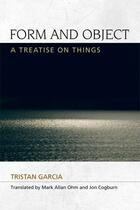Couverture du livre « Form and Object: A Treatise on Things » de Tristan Garcia aux éditions Edinburgh University Press