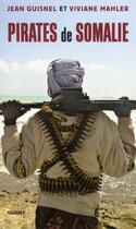 Couverture du livre « Pirates de Somalie » de Jean Guisnel et Viviane Mahler aux éditions Grasset Et Fasquelle