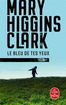 Couverture du livre « Le bleu de tes yeux » de Mary Higgins Clark aux éditions Lgf