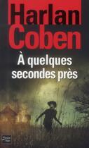 Couverture du livre « À quelques secondes près » de Harlan Coben aux éditions Fleuve Noir