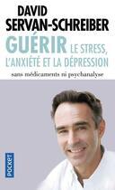 Couverture du livre « Guérir le stress, l'anxiété et la dépression sans médicaments ni psychanalyse » de David Servan-Schreiber aux éditions Pocket