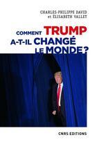 Couverture du livre « Comment Trump a-t-il changé le monde ? le recul des relations internationales » de Charles-Philippe David et Elisabeth Vallet aux éditions Cnrs