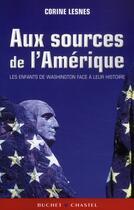 Couverture du livre « Aux sources de l'Amérique ; les enfants de Washington face à leur histoire » de Corine Lesnes aux éditions Buchet Chastel