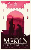 Couverture du livre « Le trône de fer T.8 ; les noces pourpres » de George R. R. Martin aux éditions J'ai Lu