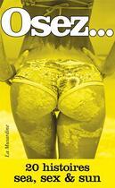 Couverture du livre « OSEZ ; 20 histoires sea, sex & sun » de Collectif aux éditions La Musardine