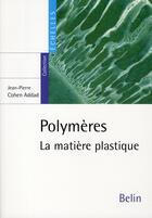 Couverture du livre « Polymeres ; la matière plastique » de Jean-Pierre Cohen-Addad aux éditions Belin