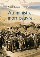 Couverture du livre « Au ministre mort pauvre » de Andre Romero aux éditions Benevent