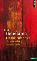 Couverture du livre « Un furieux désir de sacrifice ; le surmusulman » de Fethi Benslama aux éditions Points