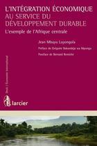 Couverture du livre « L'intégration économique au service du développement durable ; l'exemple de l'Afrique centrale » de Jean Mbuyu Luyongola aux éditions Larcier