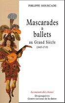 Couverture du livre « Mascarades et ballets au Grand Siècle ; 1643-1715 » de Philippe Hourcade aux éditions Desjonqueres