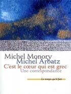 Couverture du livre « C'est le coeur qui est grec ; une correspondance » de Michel Arbatz et Michel Monory aux éditions Le Temps Qu'il Fait