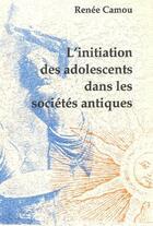 Couverture du livre « L'initiation des adolescents dans les sociétés antiques » de Renee Camou aux éditions Soleil Natal