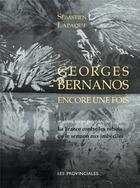 Couverture du livre « Georges Bernanos encore une fois ; la France contre les robots ou le sermon aux imbéciles » de Sebastien Lapaque aux éditions Les Provinciales