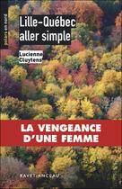 Couverture du livre « Lille-Québec aller simple » de Lucienne Cluytens aux éditions Ravet-anceau