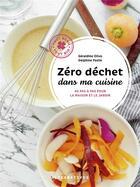 Couverture du livre « Zéro déchet dans ma cuisine : 40 pas à pas pour la maison et le jardin » de Delphine Paslin et Geraldine Olivo aux éditions Alternatives