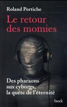 Couverture du livre « Le retour des momies ; des pharaons aux cyborgs, la quête de l'éternité » de Portiche Roland aux éditions Stock