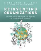 Couverture du livre « Reinventing organizations ; la version résumée et illustrée du livre phénomène qui invite à repenser le management » de Frederic Laloux et Etienne Appert aux éditions Diateino