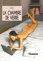 Couverture du livre « La chambre de verre » de Axel aux éditions Dynamite