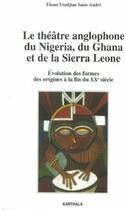 Couverture du livre « Le théâtre anglophone du nigéria, du ghana et de la sierra leone ; évolution des formes, des origines » de Eliane Utudjian Saint-Andre aux éditions Karthala