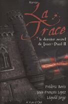 Couverture du livre « La trace le dernier secret de Jean-Paul II » de Frederic Bovis et Jean-Francois Lopez et Leopold Jorge aux éditions A Vue D'oeil