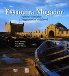 Couverture du livre « Essaouira Mogador ; parfums d'enfance ; fragances of childhood » de Katia Azoulay et Elsa Rosilio et Regine Sibony aux éditions Ibis Press