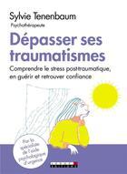 Couverture du livre « Dépasser ses traumatismes ; comprendre le stress post-traumatique, en guérir et retrouver confiance » de Sylvie Tenenbaum aux éditions Leduc.s