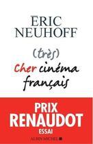 Couverture du livre « (très) cher cinéma français » de Eric Neuhoff aux éditions Albin Michel