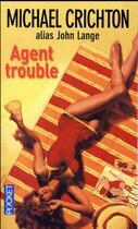 Couverture du livre « Agent trouble » de Michael Crichton aux éditions Pocket