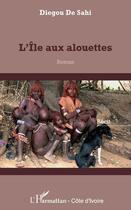 Couverture du livre « L'île aux alouettes » de Diegou De Sahi aux éditions L'harmattan