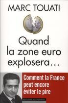 Couverture du livre « Quand la zone euro explosera... » de Marc Touati aux éditions Editions Du Moment