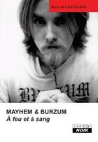 Couverture du livre « Mayhem et Burzum ; à feu et à sang » de Nicolas Castelaux aux éditions Camion Blanc