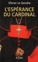 Couverture du livre « L'espérance du cardinal » de Olivier Le Gendre aux éditions Lattes