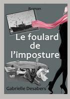 Couverture du livre « Le foulard de l'imposture » de Gabrielle Desabers aux éditions Books On Demand