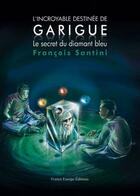 Couverture du livre « L'incroyable destinée de Garigue t.1 ; le secret du diamant bleu » de Francois Santini aux éditions France Europe