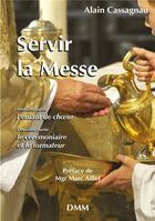 Couverture du livre « Servir la Messe ; manuel de l'enfant de choeur et du cérémoniaire » de Alain Cassagnau aux éditions Dominique Martin Morin