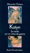 Couverture du livre « Katyn ; la vérité sur un crime de guerre » de Alexandra Viatteau aux éditions Andre Versaille