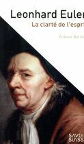 Couverture du livre « Leonhard Euler ; la clarté et l'esprit » de Etienne Barilier aux éditions Ppur