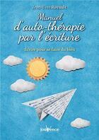 Couverture du livre « Manuel d'auto-thérapie par l'écriture ; écrire pour se faire du bien » de Jean-Yves Revault aux éditions Jouvence