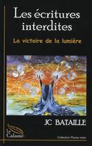Couverture du livre « Écritures interdites t.3 ; la victoire de la lumière » de J-C Bataille aux éditions Calame