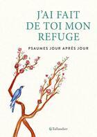 Couverture du livre « J'ai fait de toi mon refuge ; psaumes jour après jour » de Anne Ducrocq et Valerie Servant aux éditions Tallandier